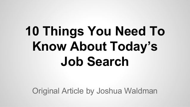 10 Things You Need To Know About Today's Job Search Original Article by Joshua Waldman