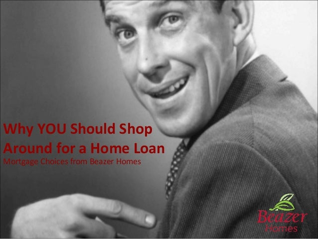 Why YOU Should Shop Around for a Home Loan Mortgage Choices from Beazer Homes