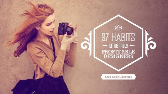 97 HABITS OF INSANELY  PROFITABLE DESIGNERS