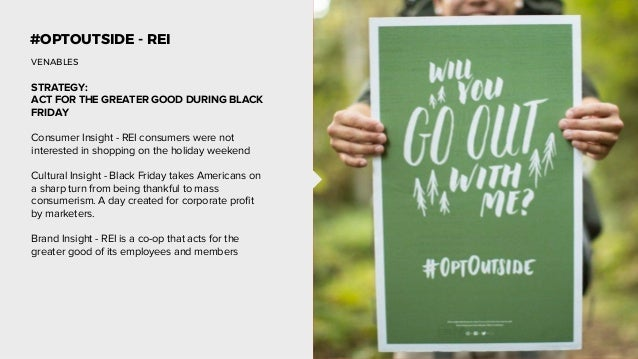 #OPTOUTSIDE - REI STRATEGY: ACT FOR THE GREATER GOOD DURING BLACK FRIDAY Consumer Insight - REI consumers were not interes...