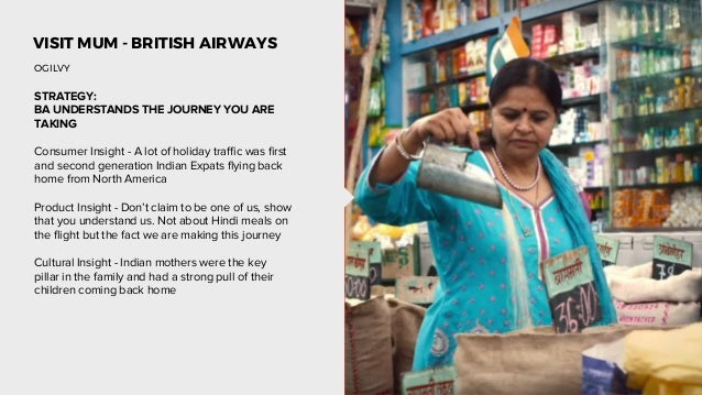 VISIT MUM - BRITISH AIRWAYS STRATEGY: BA UNDERSTANDS THE JOURNEY YOU ARE TAKING Consumer Insight - A lot of holiday traffi...