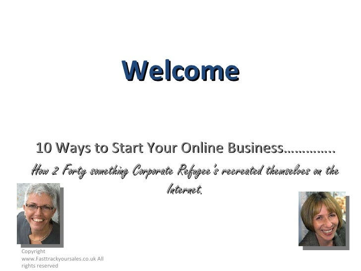 Welcome 10 Ways to Start Your Online Business………….. How 2 Forty something Corporate Refugee's recreated themselves on the ...