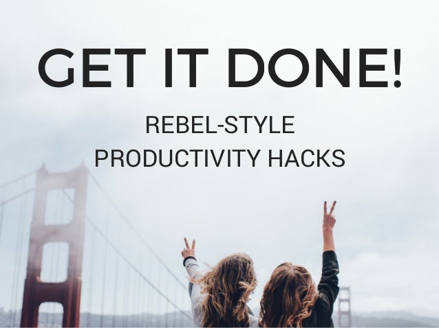 GET IT DONE! REBEL-STYLE PRODUCTIVITY HACKS