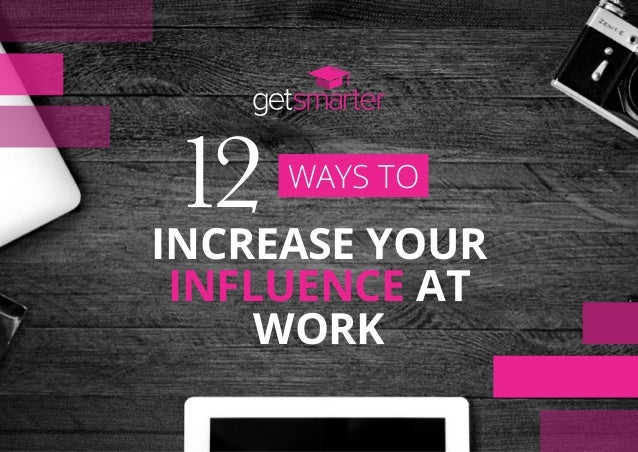 WAYS TO 12INCREASE YOUR INFLUENCE AT WORK