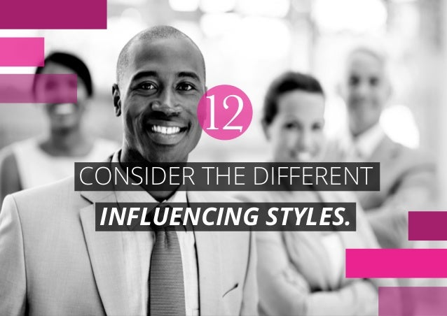 CONSIDER THE DIFFERENT INFLUENCING STYLES. 12