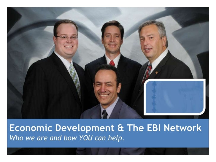 Economic Development & The EBI NetworkWho we are and how YOU can help.
