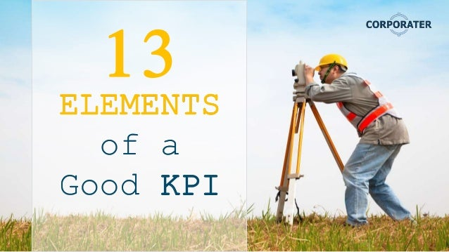 ELEMENTS of a Good KPI 13