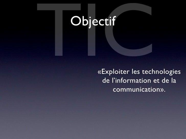TIC Objectif       «Exploiter les technologies      de l'information et de la          communication».