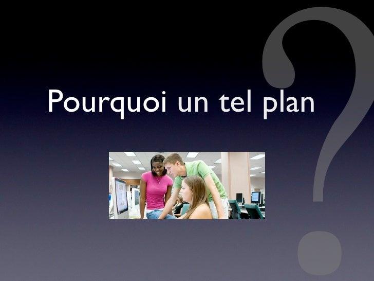 Pourquoi un tel plan