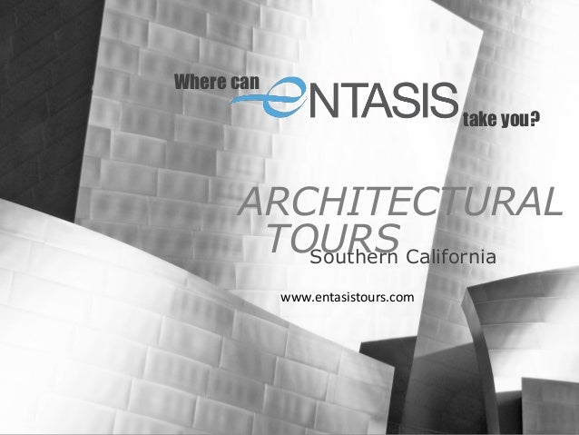 Where cantake you?ARCHITECTURALSouthern Californiawww.entasistours.comTOURS