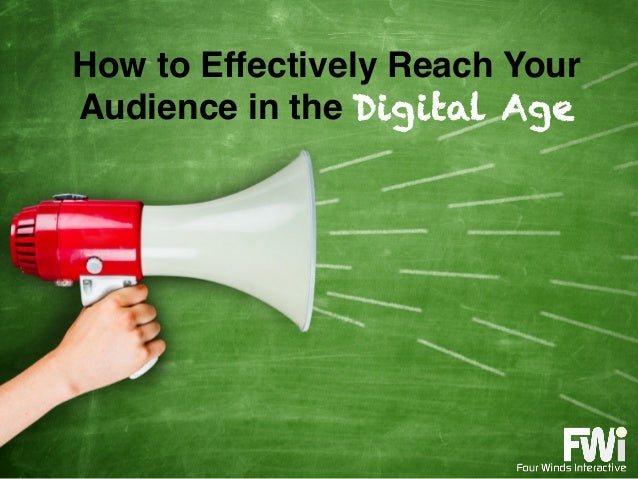How to Effectively Reach Your Audience in the Digital Age