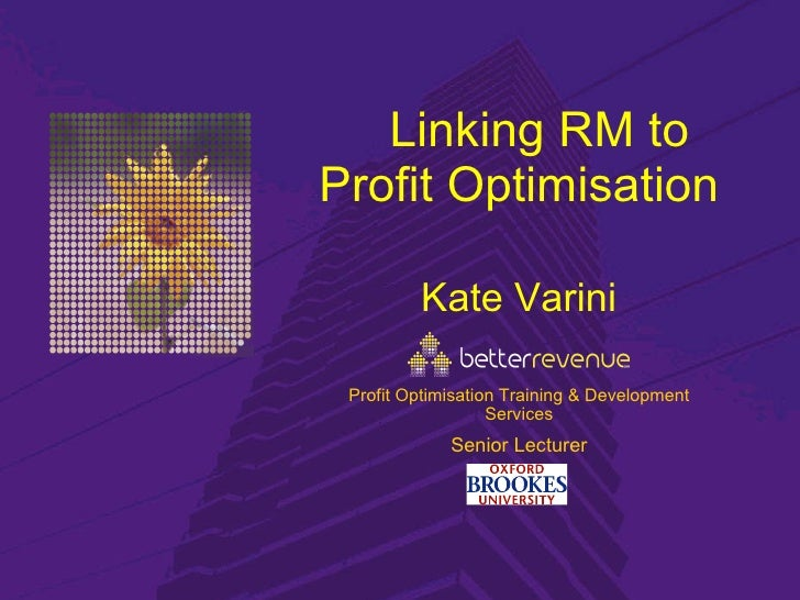 Linking RM to Profit Optimisation Kate   Varini Senior Lecturer Profit Optimisation Training & Development Services