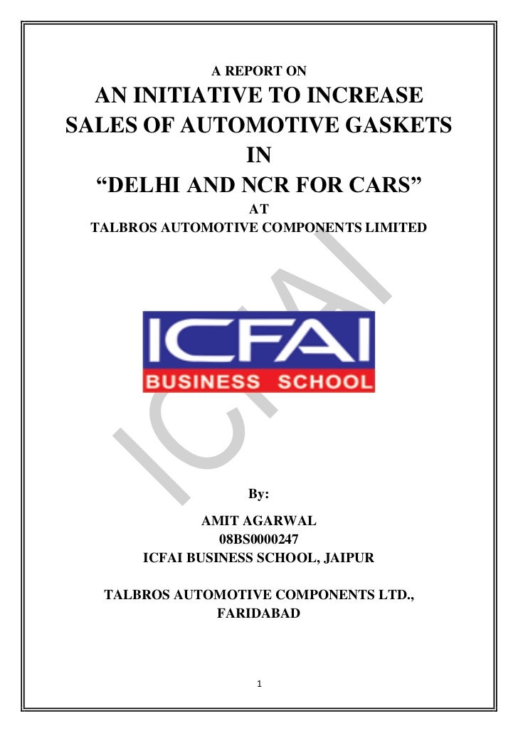 """A REPORT ON  AN INITIATIVE TO INCREASESALES OF AUTOMOTIVE GASKETS              IN  """"DELHI AND NCR FOR CARS""""               ..."""