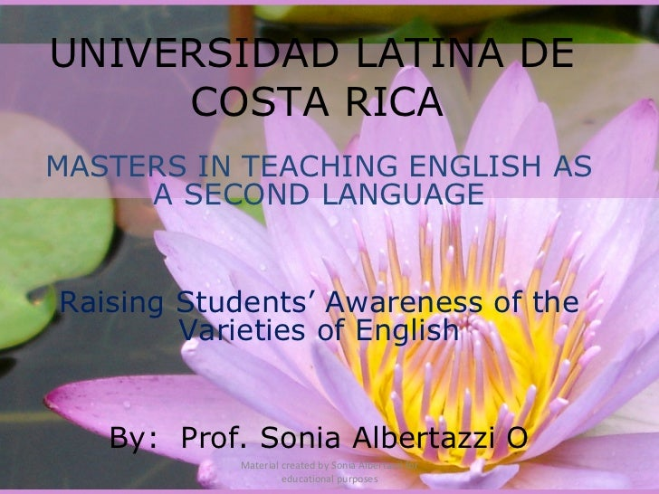 UNIVERSIDAD LATINA DE  COSTA RICA  MASTERS IN TEACHING ENGLISH AS A SECOND LANGUAGE Raising Students' Awareness of the Var...