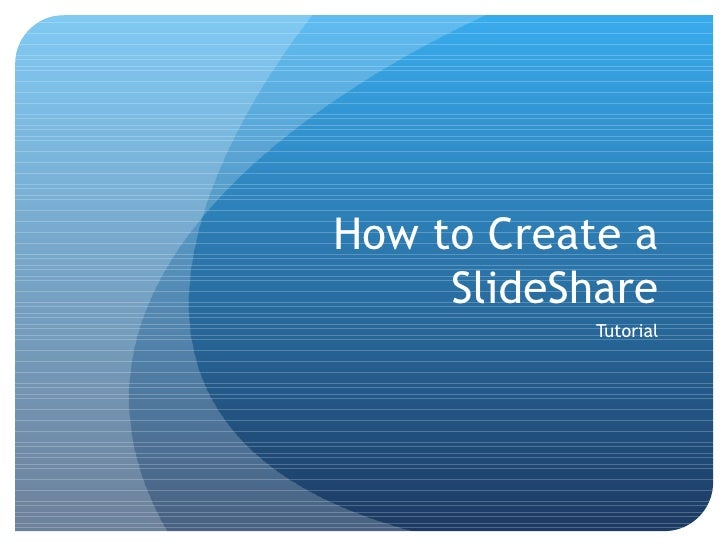 How to Create a SlideShare Tutorial