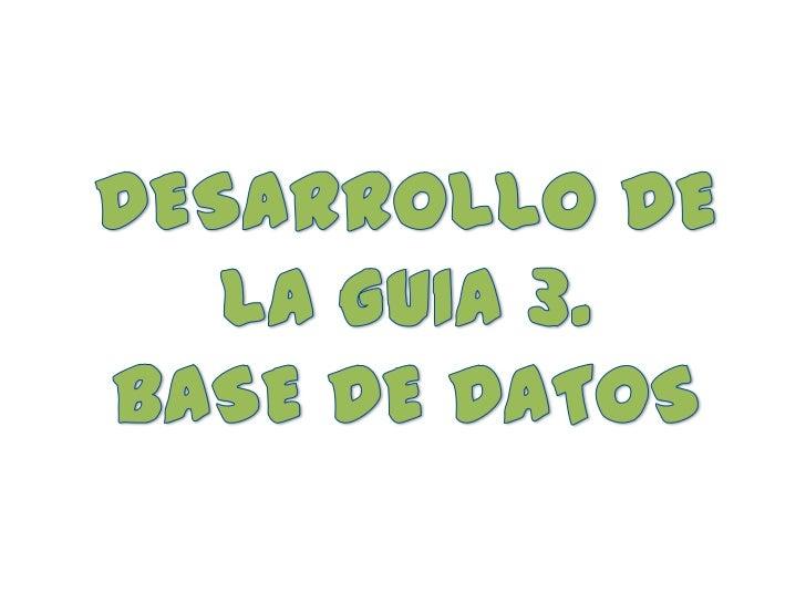 DESARROLLO DE LA GUIA 3.<br />BASE DE DATOS<br />