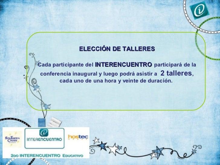 ELECCIÓN DE TALLERESCada participante del INTERENCUENTRO participará de laconferencia inaugural y luego podrá asistir a 2 ...