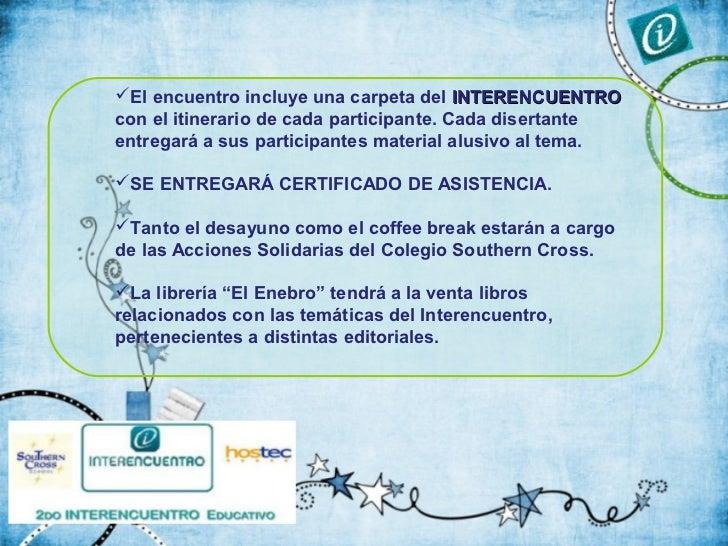 El encuentro incluye una carpeta del INTERENCUENTROcon el itinerario de cada participante. Cada disertanteentregará a sus...