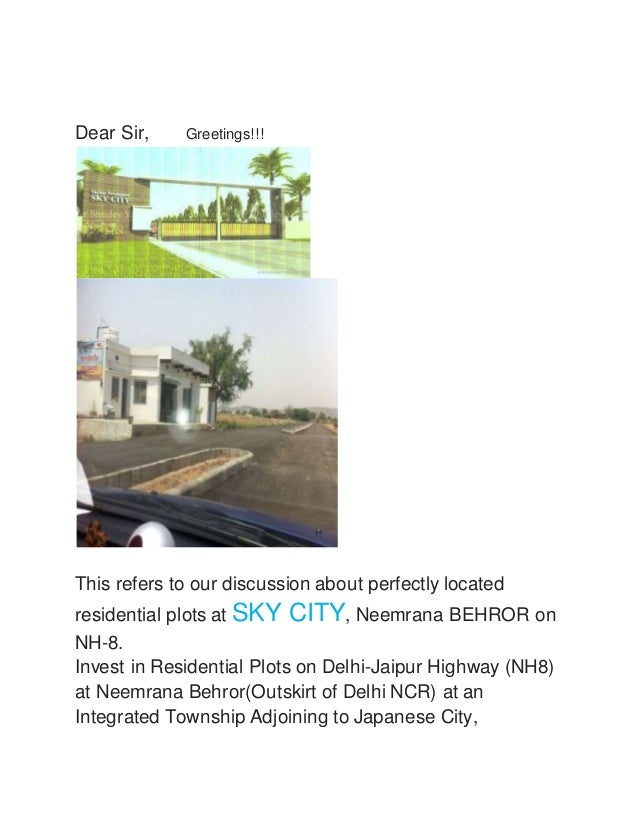 Dear Sir, Greetings!!!  This refers to our discussion about perfectly located  residential plots at SKY CITY, Neemrana BEH...