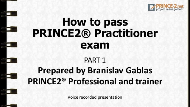 How To Pass PRINCE2R Practitioner Exam PART 1 Prepared By Branislav Gablas Professional