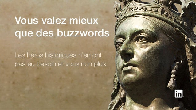 Vous valez mieux que des buzzwords Les héros historiques n'en ont pas eu besoin et vous non plus
