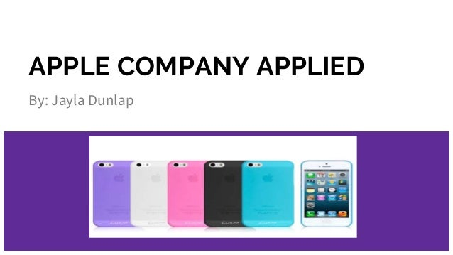 APPLE COMPANY APPLIED By: Jayla Dunlap