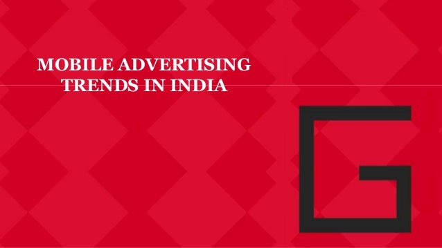 MOBILE ADVERTISING TRENDS IN INDIA