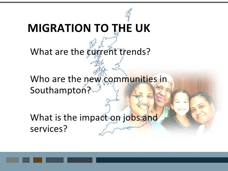 MIGRATION TO THE UK <ul><li>What are the current trends? </li></ul><ul><li>What is the impact on jobs and services? </li><...