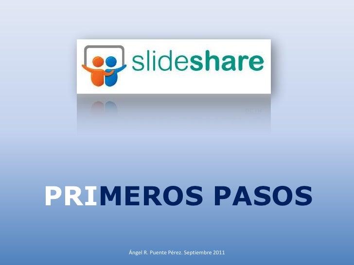 PRIMEROS PASOS<br />Ángel R. Puente Pérez. Septiembre 2011<br />