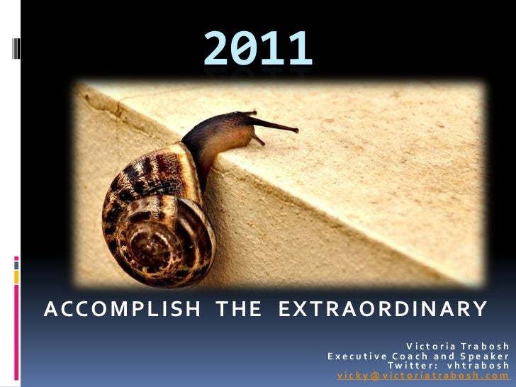 2011<br />ACCOMPLISH  THE  EXTRAORDINARY <br />