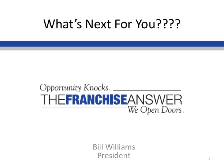 What's Next For You????        Bill Williams         President        1
