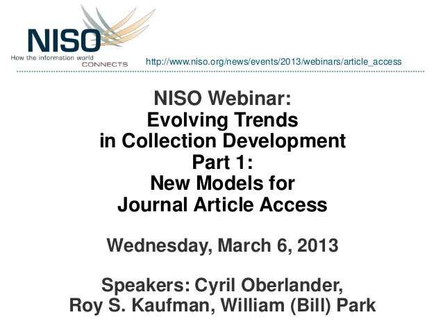 http://www.niso.org/news/events/2013/webinars/article_access         NISO Webinar:        Evolving Trends   in Collection ...