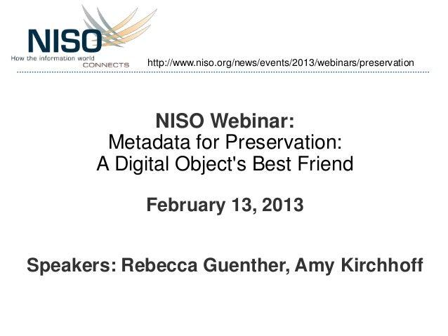 http://www.niso.org/news/events/2013/webinars/preservation              NISO Webinar:        Metadata for Preservation:   ...