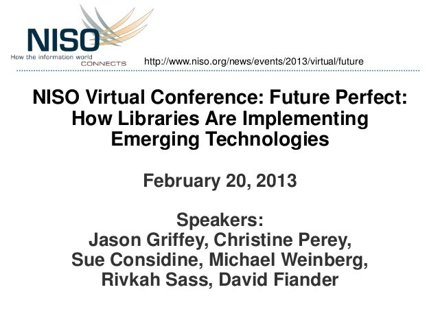 http://www.niso.org/news/events/2013/virtual/futureNISO Virtual Conference: Future Perfect:   How Libraries Are Implementi...