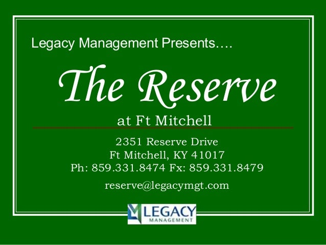 The Reserveat Ft Mitchell Legacy Management Presents…. 2351 Reserve Drive Ft Mitchell, KY 41017 Ph: 859.331.8474 Fx: 859.3...