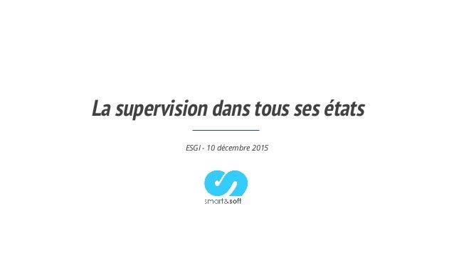 La supervision dans tous ses états ESGI - 10 décembre 2015