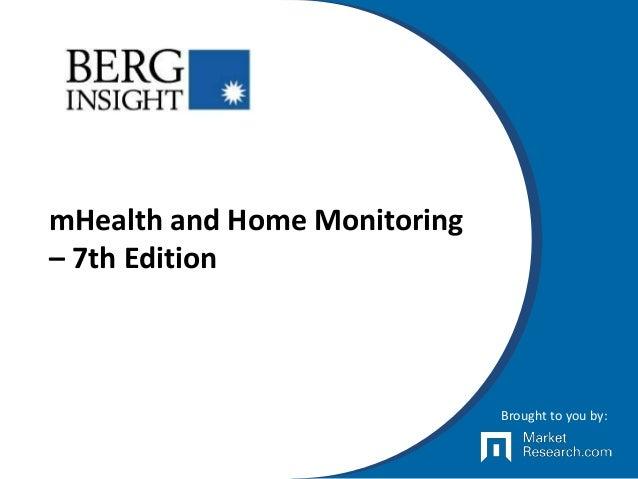 mHealth and Home Monitoring – 7th Edition Brought to you by: