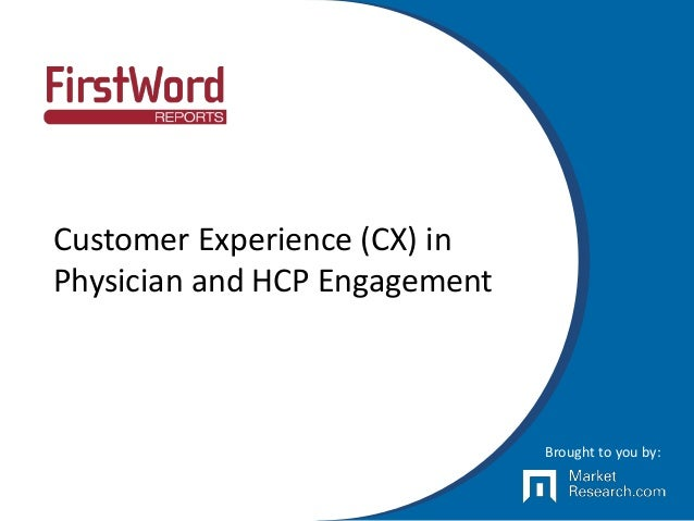 Customer Experience (CX) in Physician and HCP Engagement Brought to you by: