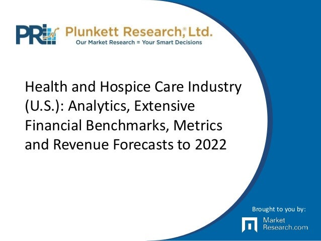 Health and Hospice Care Industry (U.S.): Analytics, Extensive Financial Benchmarks, Metrics and Revenue Forecasts to 2022 ...