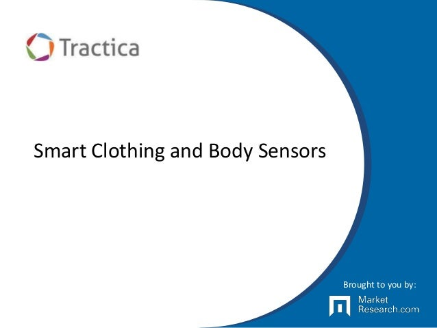 Smart Clothing and Body Sensors Brought to you by: