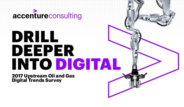 DRILL DEEPER INTO DIGITAL2017 Upstream Oil and Gas Digital Trends Survey