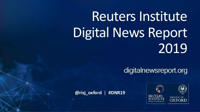 @risj_oxford | #DNR19 Reuters Institute Digital News Report 2019
