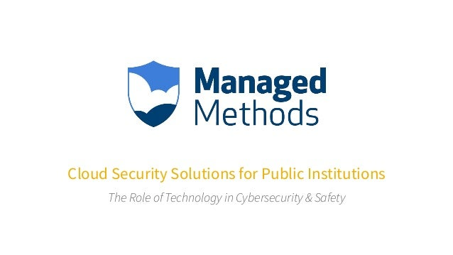 Cloud Security Solutions for Public Institutions The Role of Technology in Cybersecurity & Safety