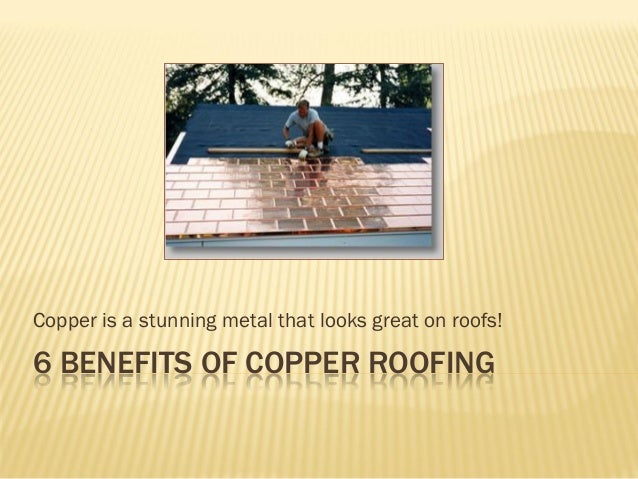 6 BENEFITS OF COPPER ROOFING Copper is a stunning metal that looks great on roofs!