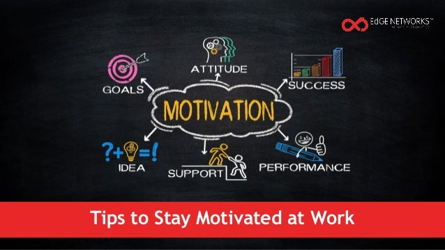 Tips to Stay Motivated at Work