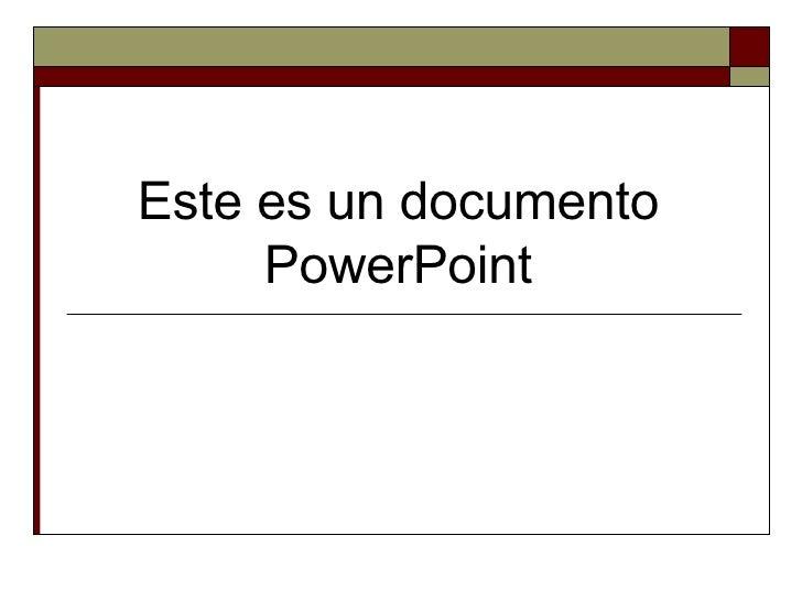 Este es un documento PowerPoint