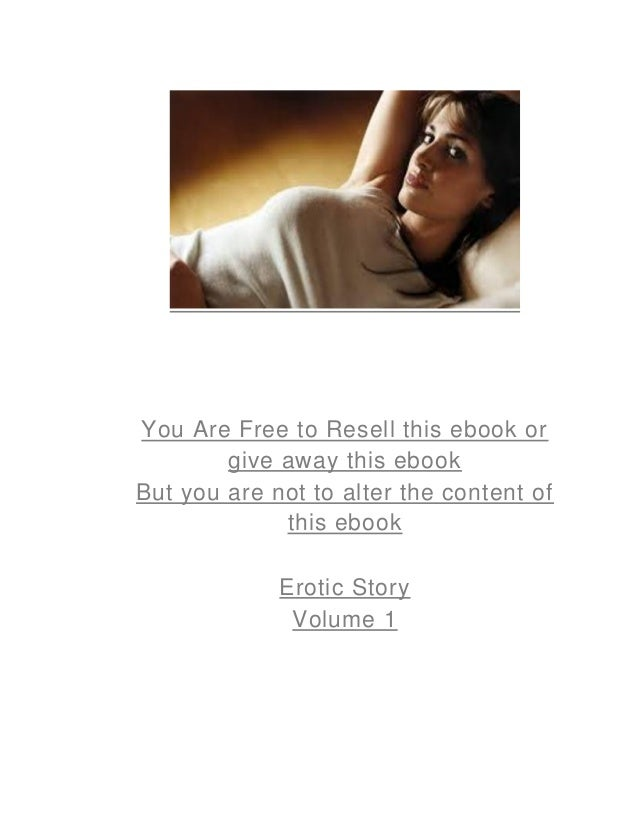 You Are Free to Resell this ebook or give away this ebook But you are not to alter the content of this ebook Erotic Story ...