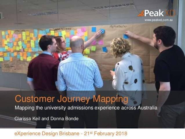 www.peakxd.com.au Mapping the university admissions experience across Australia Clarissa Keil and Donna Bonde Customer Jou...
