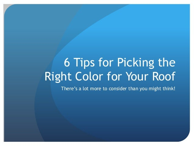 6 Tips for Picking the Right Color for Your Roof There's a lot more to consider than you might think!