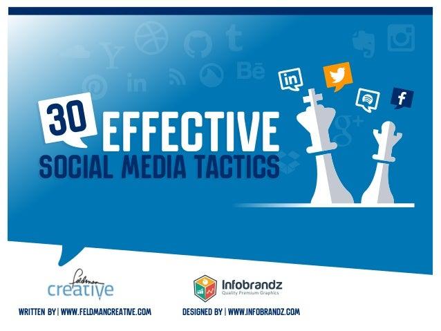 EffectiveSocial Media Tactics 30 Written By | www.feldmancreative.com DESIGNED By | www.infobrandz.com